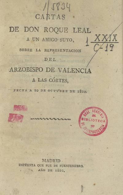 Cartas de Don Roque Leal a un amigo suyo, sobre la representación del Arzobispo de Valencia a las Córtes : fecha a 20 de octubre de 1820