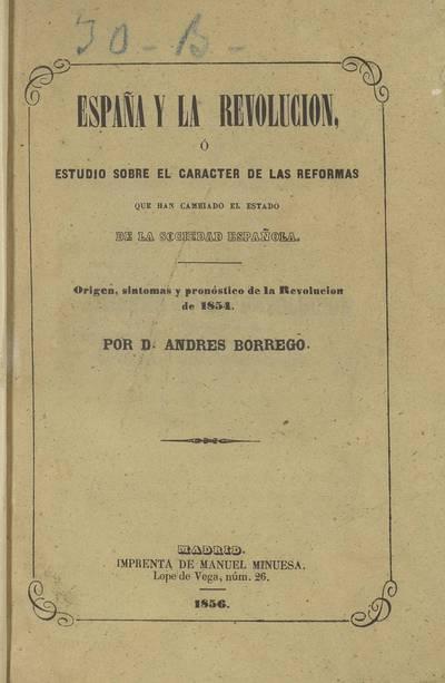 España y la Revolución, o Estudio sobre el carácter de las reformas que han cambiado el estado de la sociedad española : origen, síntomas y pronóstico de la Revolución de 1854