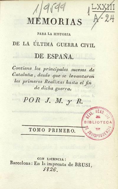 Memorias para la historia de la última guerra civil de España : contiene los principales sucesos de Cataluña, desde que se levantaron los primeros realistas hasta el fin de dicha guerra