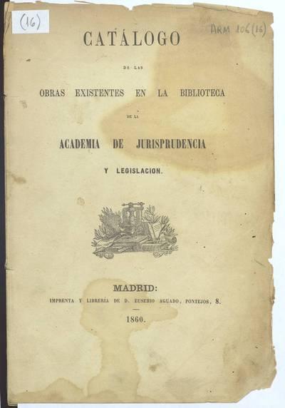 Catálogo de las obras existentes en la biblioteca de la Academia de Jurisprudencia y Legislación