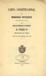Carta Constitucional da Monarchia Portugueza decretada e dada pelo Rei de Portugal e Algarves D. Pedro V Imperador do Brazil aos 29 de Abril de 1826