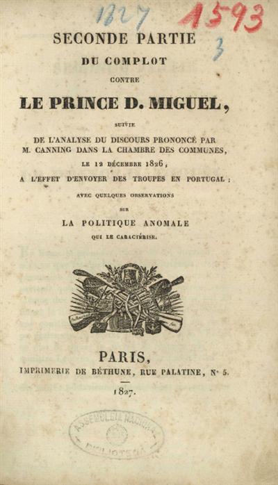 Seconde partie du complot contre le prince D. Miguel, suivie de l'analyse du discours prononcé par M. Canning dans la Chambre des Communes, le 12 Décembre 1826, a l'effect d'envoyer des troupes en Portugal avec quelques observations sur la politique anomale qui le caractérise