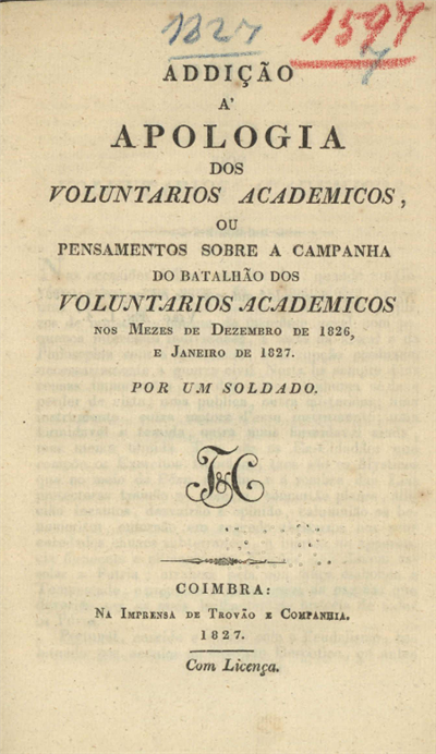 Addição á apologia dos voluntarios academicos, ou pensamentos sobre a campanha do batalhão dos voluntarios academicos nos mezes de Dezembro de 1826, e Janeiro de 1827