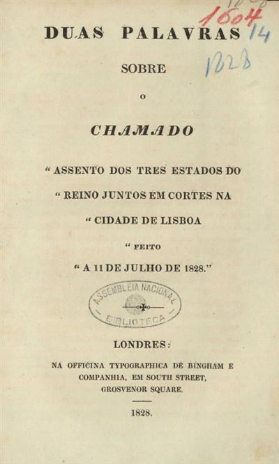 Duas palavras sobre o chamado Assento dos três estados do reino juntos em cortes na cidade de Lisboa feito a 11 de Julho de 1828