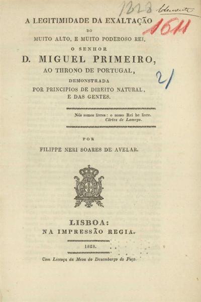 A legitimidade da exaltação do muito alto, e muito poderoso rei, o senhor D. Miguel Primeiro, ao throno de Portugal, demonstrada por principios de direito natural, e das gentes