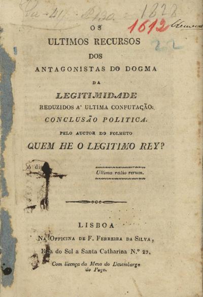 Os ultimos recursos dos antagonistas do dogma da legitimidade reduzidos á ultima confutação: conclusão politica