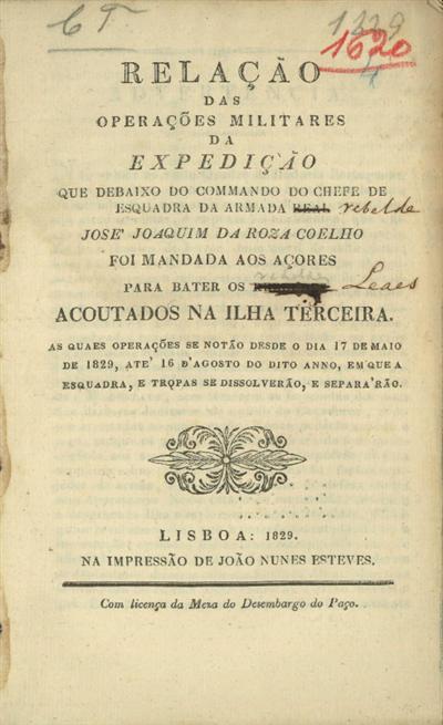 Relação das operações militares da expedição que debaixo do commando do chefe de esquadra da armada real José Joaquim da Roza Coelho foi mandada aos Açores para bater os rebeldes acoutados na Ilha Terceira