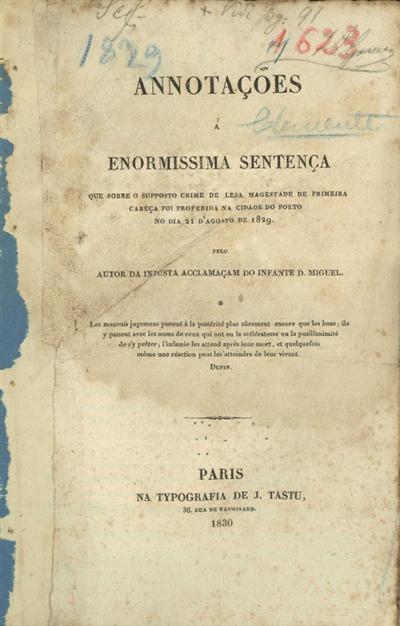 Annotações á enormissima sentença que sobre o supposto crime de lesa Magestade de primeira cabeça foi proferida na cidade do Porto no dia 21 d'Agosto de 1829 pelo autor da injusta acclamaçam do Infante D. Miguel