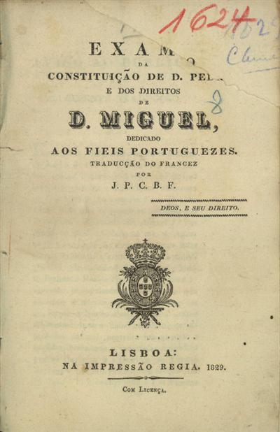 Exame da constituição de D. Pedro e dos direitos de D. Miguel dedicado aos fieis portuguezes