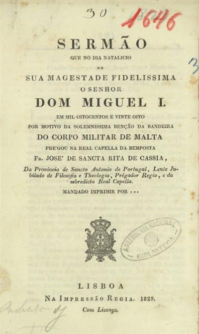 Sermão que no dia natalicio de Sua Magestade o Senhor Dom Miguel I em mil oitocentos e vinte e oito por motivo da solemnissima benção da bandeira do Corpo Militar de Malta