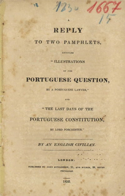 Reply to two pamphlets entitled Illustrations of the portuguese question, by a portuguese lawyer and The last days of the portugueses constitution by Lord Porchester