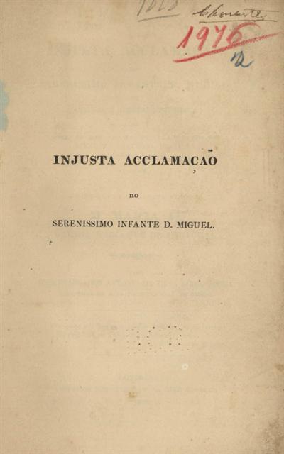 Injusta acclamação do Serenissimo Infante D. Miguel ou analyse e refutação juridica do assento dos chamados tres estados do Reino de Portugal de 11 de Julho de 1828