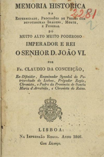 Memoria historica da enfermidade, procissões de preces com devotissimas imagens, morte, e funeral do muito alto muito poderoso imperador e rei o senhor D. João VI