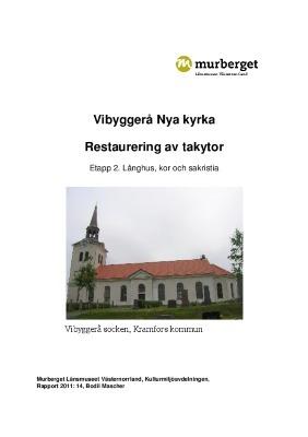 Vibyggerå Nya kyrka. Restaurering av takytor. Etapp 2. Långhus, kor och sakristia. Rapport nr 2011:14