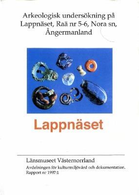 Arkeologiska undersökningar på Lappnäset, Raä 5-6 i Nora sn, Ångermanland
