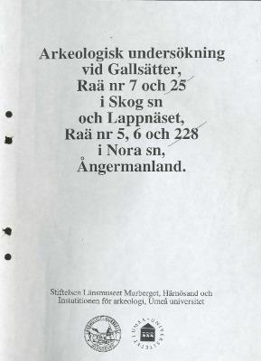 Arkeologisk undersökning vid Gallsätter Raä 7 och 25 i Skog sn och Lappnäset Raä nr 5 och 6 och 228 i Nora sn, Ångermanland