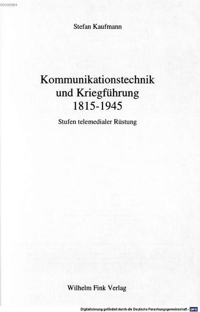 Kommunikationstechnik und Kriegführung :1815 - 1945 ; Stufen telemedialer Rüstung