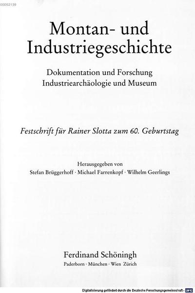 Montan- und Industriegeschichte :Dokumentation und Forschung, Industriearchäologie und Museum ; Festschrift für Rainer Slotta zum 60. Geburtstag