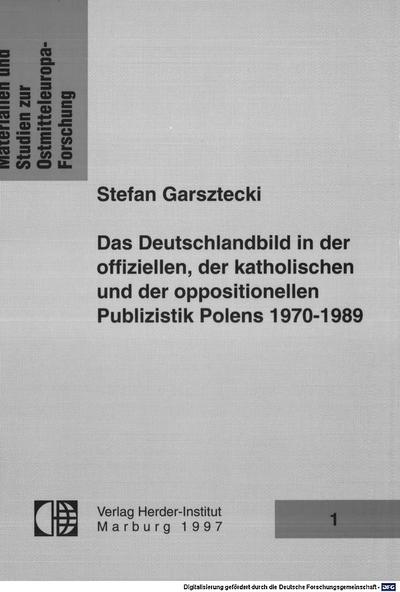 ˜Dasœ Deutschlandbild in der offiziellen, der katholischen und der oppositionellen Publizistik Polens :1970 - 1989 ; Feindbild kontra Annäherung