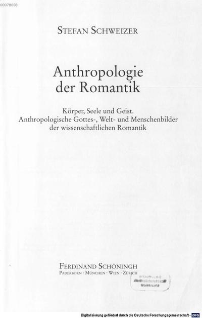 Anthropologie der Romantik :Körper, Seele und Geist ; anthropologische Gottes-, Welt- und Menschenbilder der wissenschaftlichen Romantik