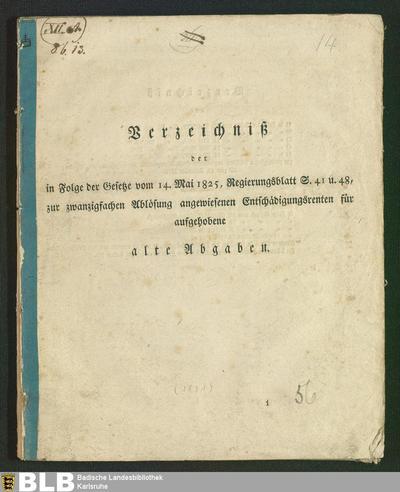 [Bis zum 12. November 1831] (Verzeichniß der in Folge der Gesetze vom 14. Mai 1825, Regierungsblatt S. 41 u. 48, zur zwanzigfachen Ablösung angewiesenen Entschädigungsrenten für aufgehobene alte Abgaben, [Haupt-Bd.])