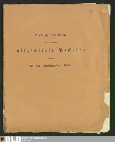 Praktische Anleitung zur Einrichtung allgemeiner Backöfen : vorzüglich für das Großherzogthum Baden ; mit 3 Planen