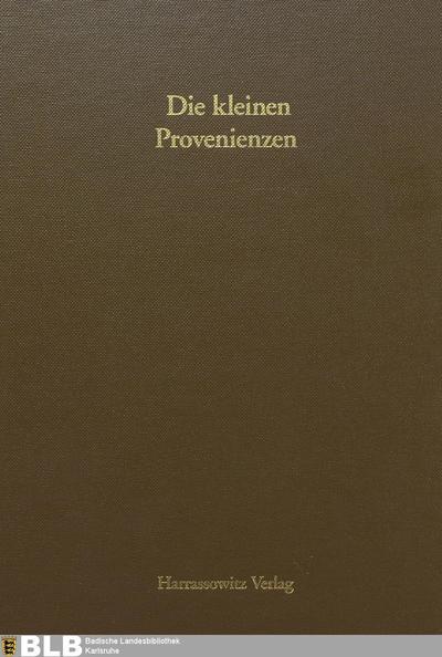 Die kleinen Provenienzen (Handschriften der Badischen Landesbibliothek in Karlsruhe, 13)