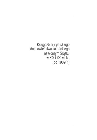 Księgozbiory polskiego duchowieństwa katolickiego na Górnym Śląsku w XIX i XX wieku (do 1939 r.)