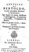 Astucias de Bertoldo ... Que depois de varios accidentes ... foi admittido a Cortezao, e Conselheiro de Estado ... Traduzida do Idioma Italiano em Portuguez