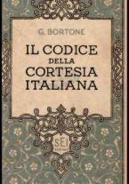 Il codice della cortesia italiana : il più completo, il più aggiornato / Giuseppe Bortone