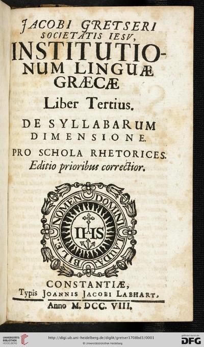 Jacobi Gretseri Societatis Iesv, Institutionum Linguae Graecae Liber ...: De Syllabarum Dimensione. Pro Schola Rhetorices - 1708