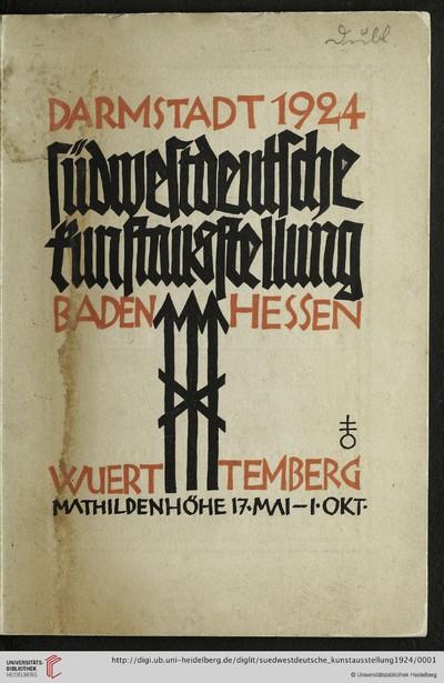 Südwestdeutsche Kunstausstellung: Baden, Hessen, Württemberg ; Darmstadt 1924 ; Mathildenhöhe, vom 17. Mai bis 1. Oktober