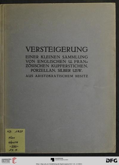 Versteigerung einer kleinen Sammlung von englischen und französischen Kupferstichen, Porzellan, Silber usw.: aus aristokratischem Besitz ; Versteigerung 17. Mai 1927 (Katalog Nr. 292)