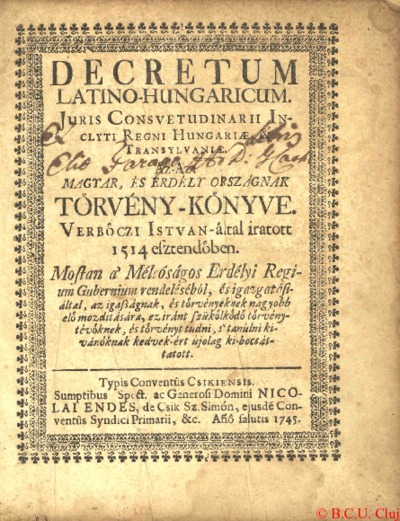 Decretum Latino-Hungaricum juris consuetudinarii Inclyti Regni Hungariae et Transylvaniae, az az Magyar és Erdély országnak törvény-könyve
