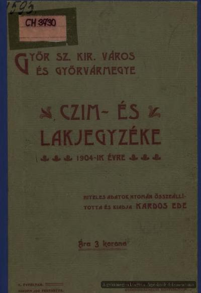 Győr Sz. Kir. Város és Győrvármegye czím- és lakjegyzéke 1904-ik évre