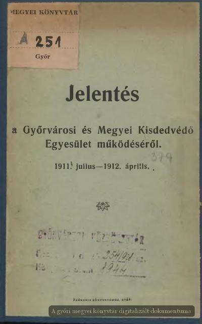 Jelentés a Győrvárosi és Megyei Kisdedvédő Egyesület működéséről :  1911. július - 1912. április