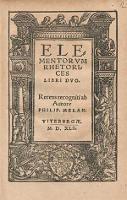 Elementorvm Rhetorices Libri Dvo / Recens recogniti ab Authore Philip. Melan.