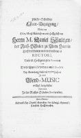Pflicht-Schuldige Ehren-Bezeigung, welche dem [...] Herrn M. Daniel Schultzen, der Rath-Schulen zu Alten Stettin [...] Rectori [...] Bey Antretung dieses 1670sten Jahres in einer Abend-Music [...] dargestellet von denen in der Raths-Schulen Studirenden
