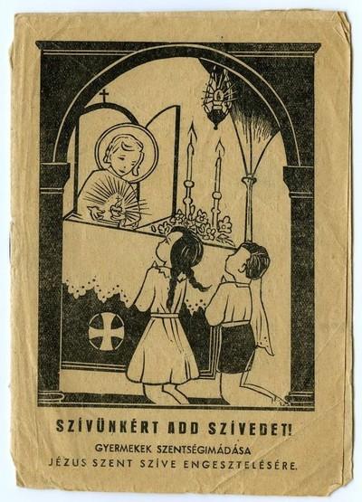 Szívünkért add Szívedet! Gyermekek szentségimádása Jézus Szent Szíve engesztelésére. (ponyvanyomtatvány)