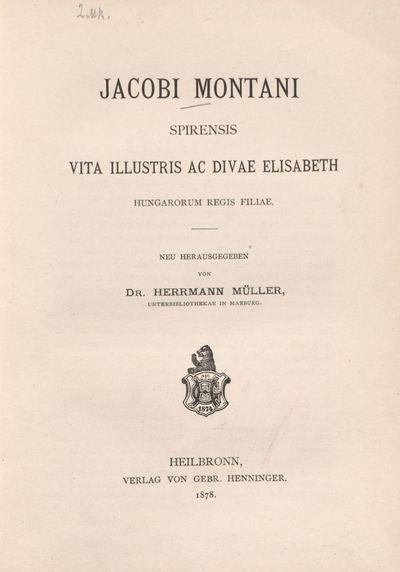Jacobi Montani spirensis vita illustris ac divae Elisabeth Hungarorum regis filiae