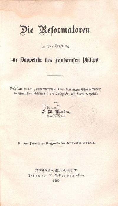 Die Reformatoren in ihrer Beziehung zur Doppelehe des Landgrafen Philipp: mit dem Portrait der Margaretha von der Saal in Lichtdruck