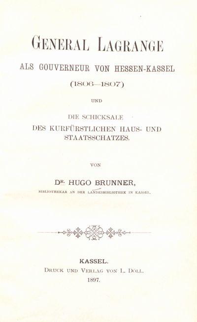 General Lagrange als Gouverneur von Hessen-Kassel (1806 - 1807) und die Schicksale des kurfürstlichen Haus- und Staatsschatzes