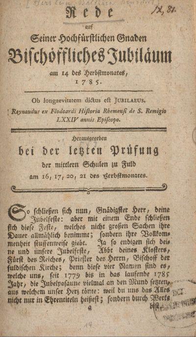 Rede auf Seiner Hochfürstlichen Gnaden bischöffliches Jubiläum am 14 des Herbstmonates, 1785: herausgegeben bei der letzten Prüfung der mittlern Schulen zu Fuld am 16, 17, 20, 21 des Herbstmonates