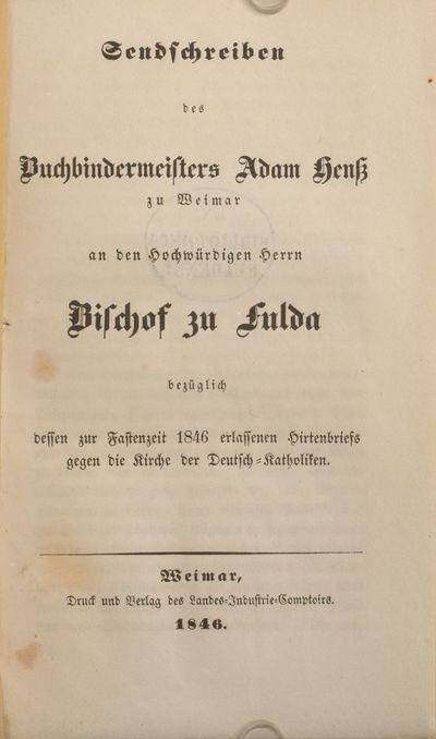 Sendschreiben des Buchbindermeisters Adam Henß zu Weimar an den Hochwürdigen Herrn Bischof zu Fulda bezüglich dessen zur Fastenzeit 1846 erlassenen Hirtenbriefs gegen die Kirche der Deutsch-Katholiken