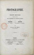 Photographie. Traité nouveau... des procédés et manipulations sur papier... et sur verre... par Gustave Le Gray,...