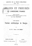 Abbayes et prieurés de l'ancienne France,.... 5, Province ecclésiastique de Bourges / par le R. P. Dom J.-M. Besse
