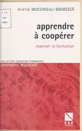 Apprendre à coopérer : repenser la formation / Arlette Mucchielli-Bourcier