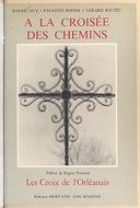 À la croisée des chemins : les croix de l'Orléanais / photos, Daniel Guy... ; textes, Gérard Boutet ; recherches et documentation, Paulette Rhode...