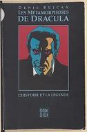 Les métamorphoses de Dracula : l'histoire et la légende / Denis Buican