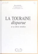 La Touraine disparue et ses abords immédiats / Pierre Leveel,...